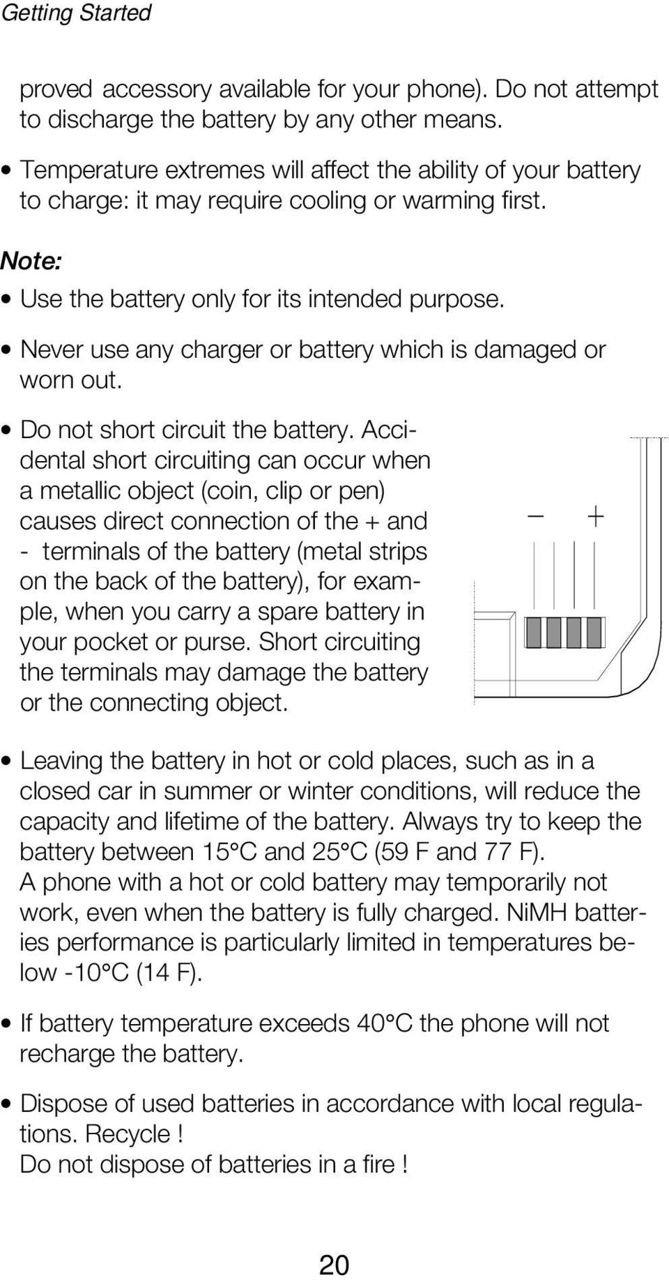 Never use any charger or battery which is damaged or worn out. Do not short circuit the battery.