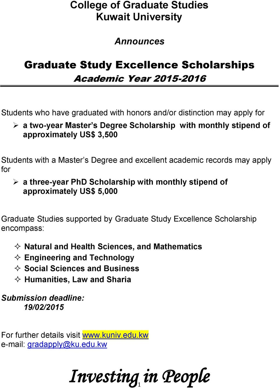 Scholarship with monthly stipend of approximately US$ 5,000 Graduate Studies supported by Graduate Study Excellence Scholarship encompass: Natural and Health Sciences, and Mathematics