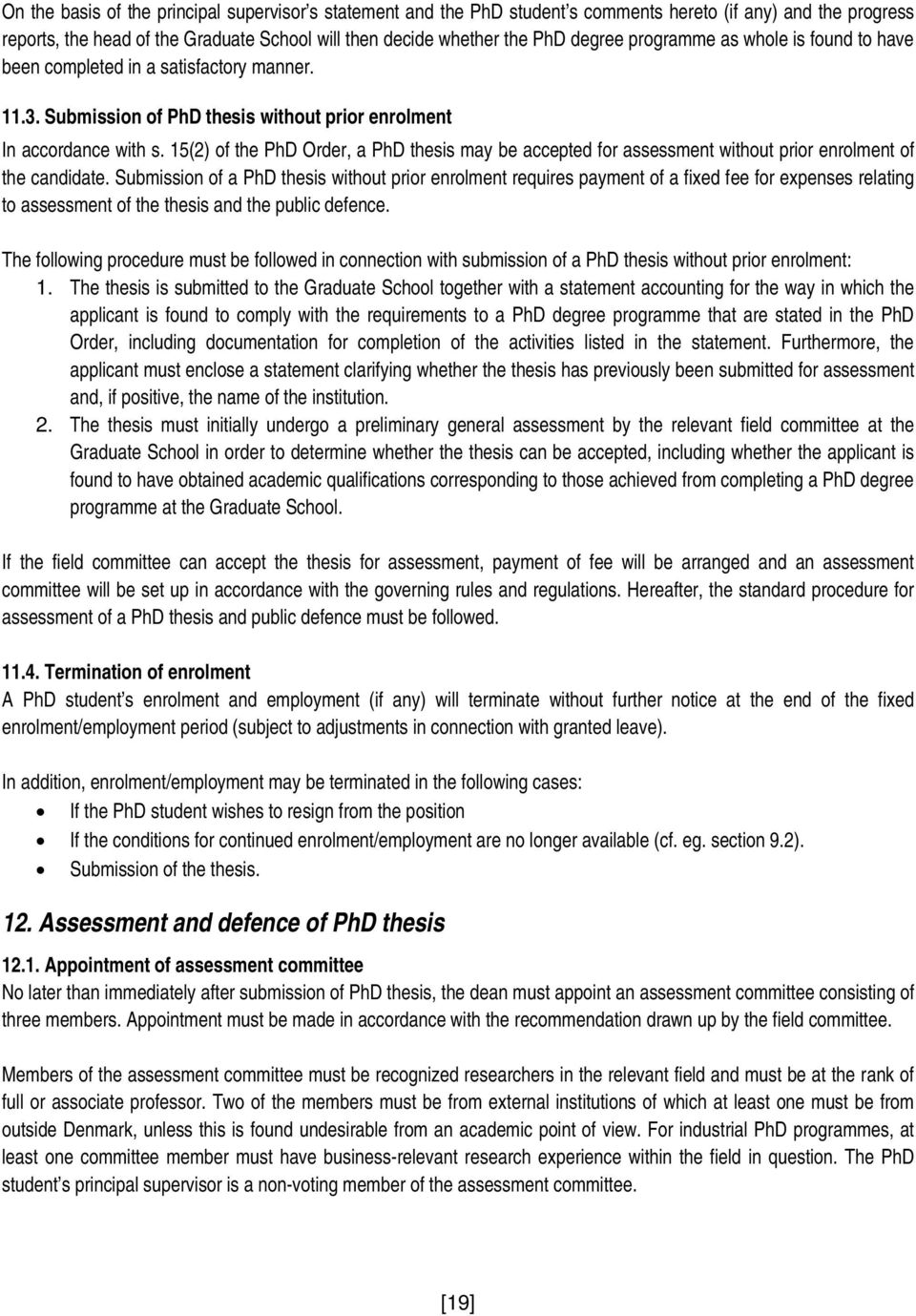 15(2) of the PhD Order, a PhD thesis may be accepted for assessment without prior enrolment of the candidate.