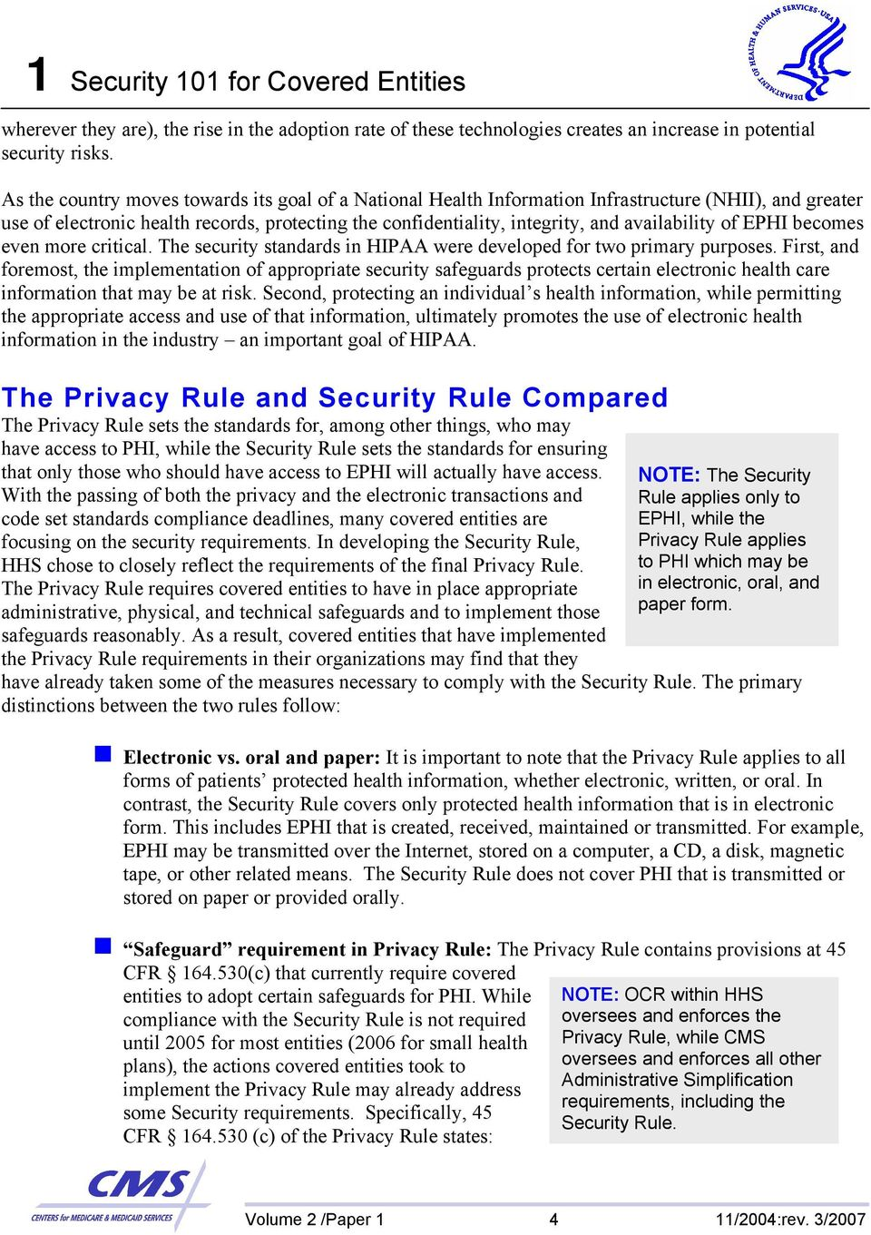 of EPHI becomes even more critical. The security standards in HIPAA were developed for two primary purposes.