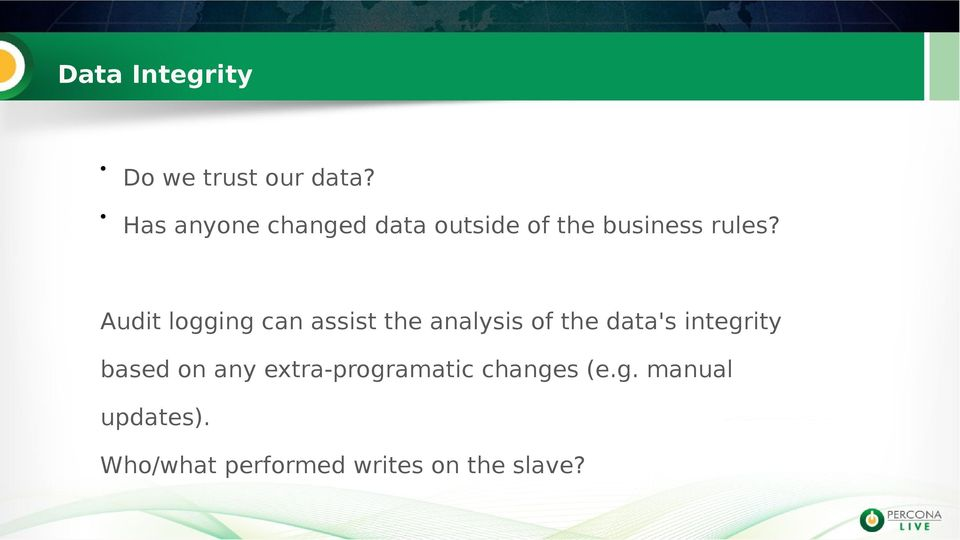 Audit logging can assist the analysis of the data's integrity