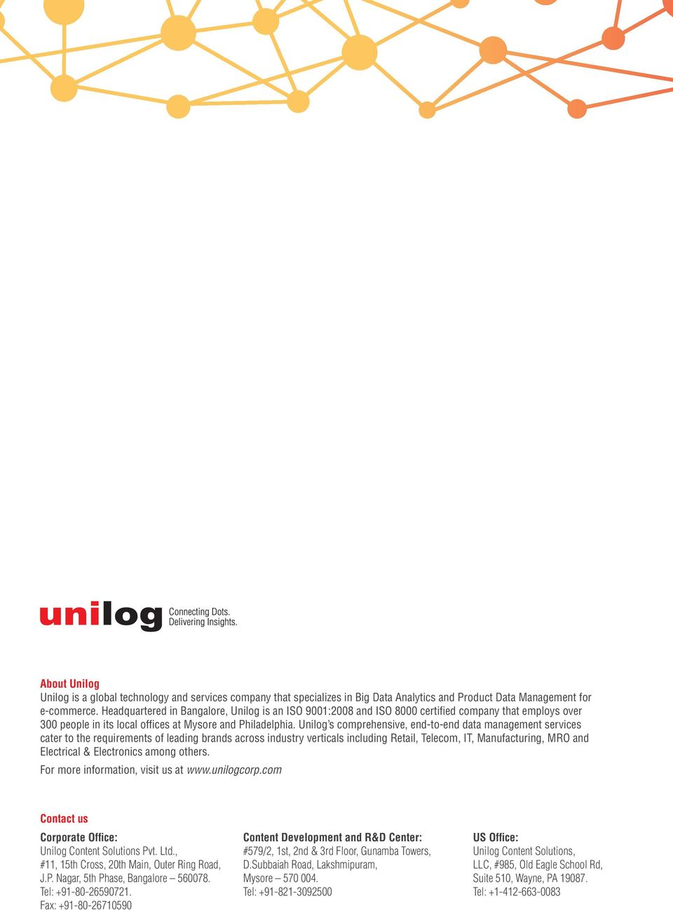 Unilog s comprehensive, end-to-end data management services cater to the requirements of leading brands across industry verticals including Retail, Telecom, IT, Manufacturing, MRO and Electrical &