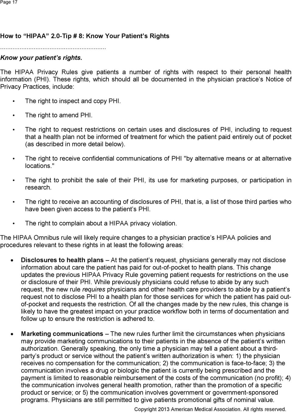 These rights, which should all be documented in the physician practice s Notice of Privacy Practices, include: The right to inspect and copy PHI. The right to amend PHI.
