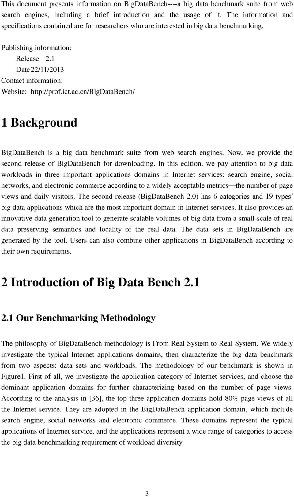 1 Date 22/11/2013 Contact information: Website: http://prof.ict.ac.cn/bigdatabench/ 1 Background BigDataBench is a big data benchmark suite from web search engines.
