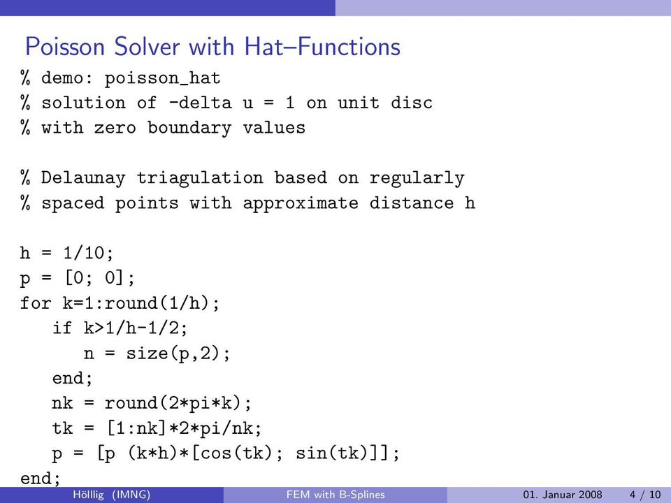 Januar 2008 4 / 10 Poisson Solver with Hat Functions % demo: poisson_hat % solution of -delta u = 1 on
