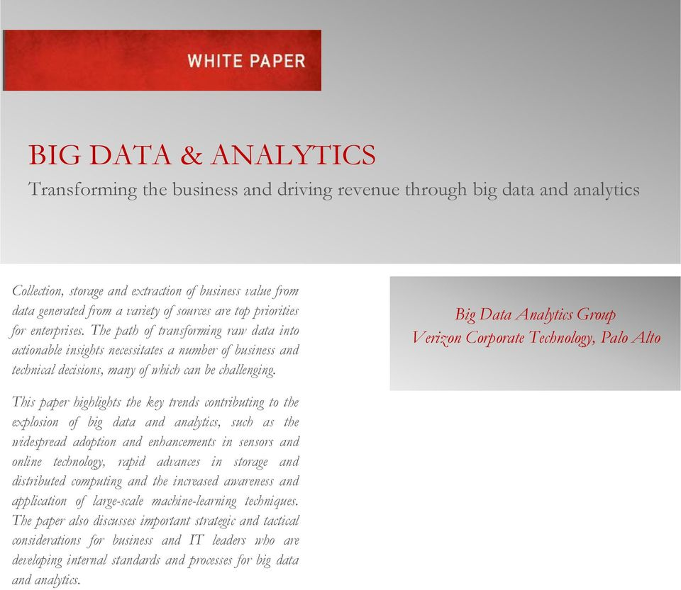 Big Data Analytics Group Verizon Corporate Technology, Palo Alto This paper highlights the key trends contributing to the explosion of big data and analytics, such as the widespread adoption and