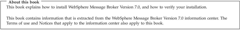 This book contains information that is extracted from the WebSphere Message Broker