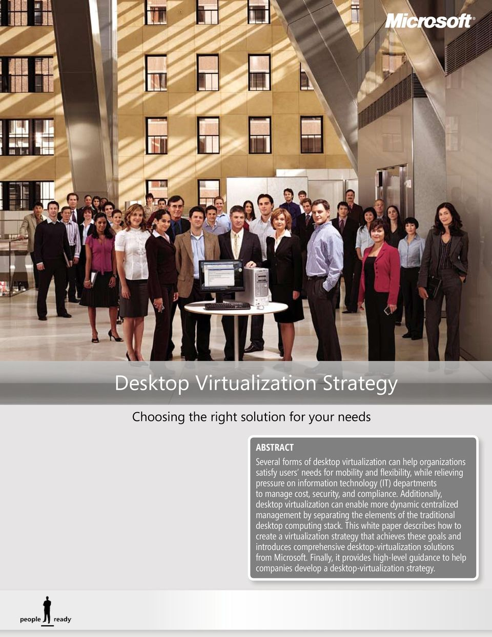 Additionally, desktop virtualization can enable more dynamic centralized management by separating the elements of the traditional desktop computing stack.