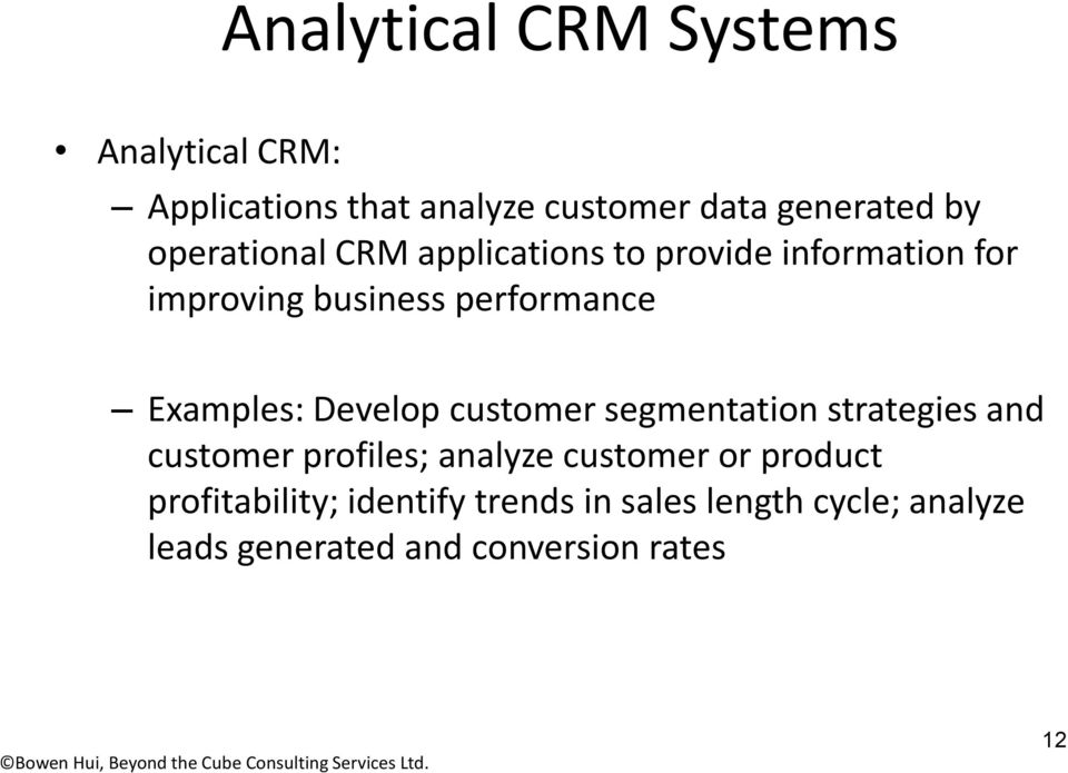 Examples: Develop customer segmentation strategies and customer profiles; analyze customer or