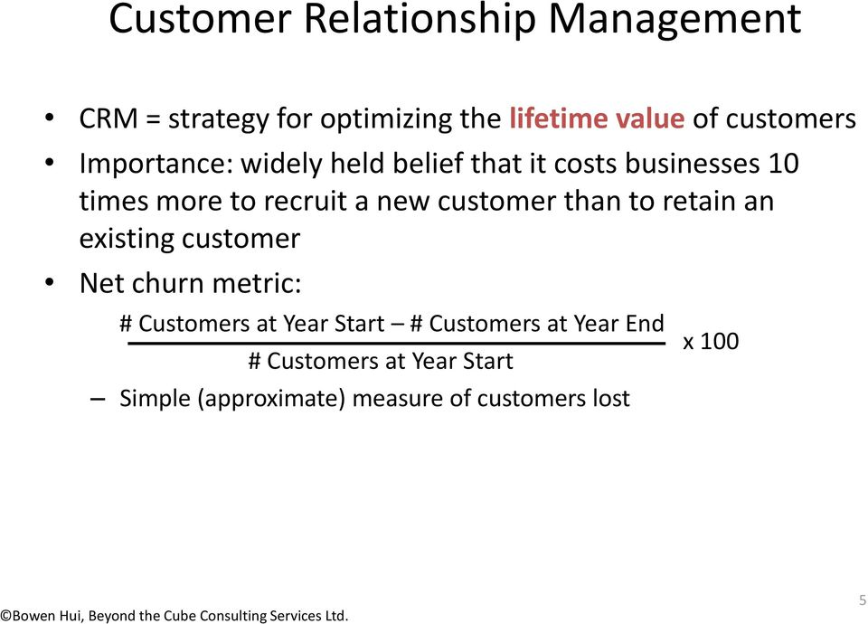 new customer than to retain an existing customer Net churn metric: # Customers at Year Start