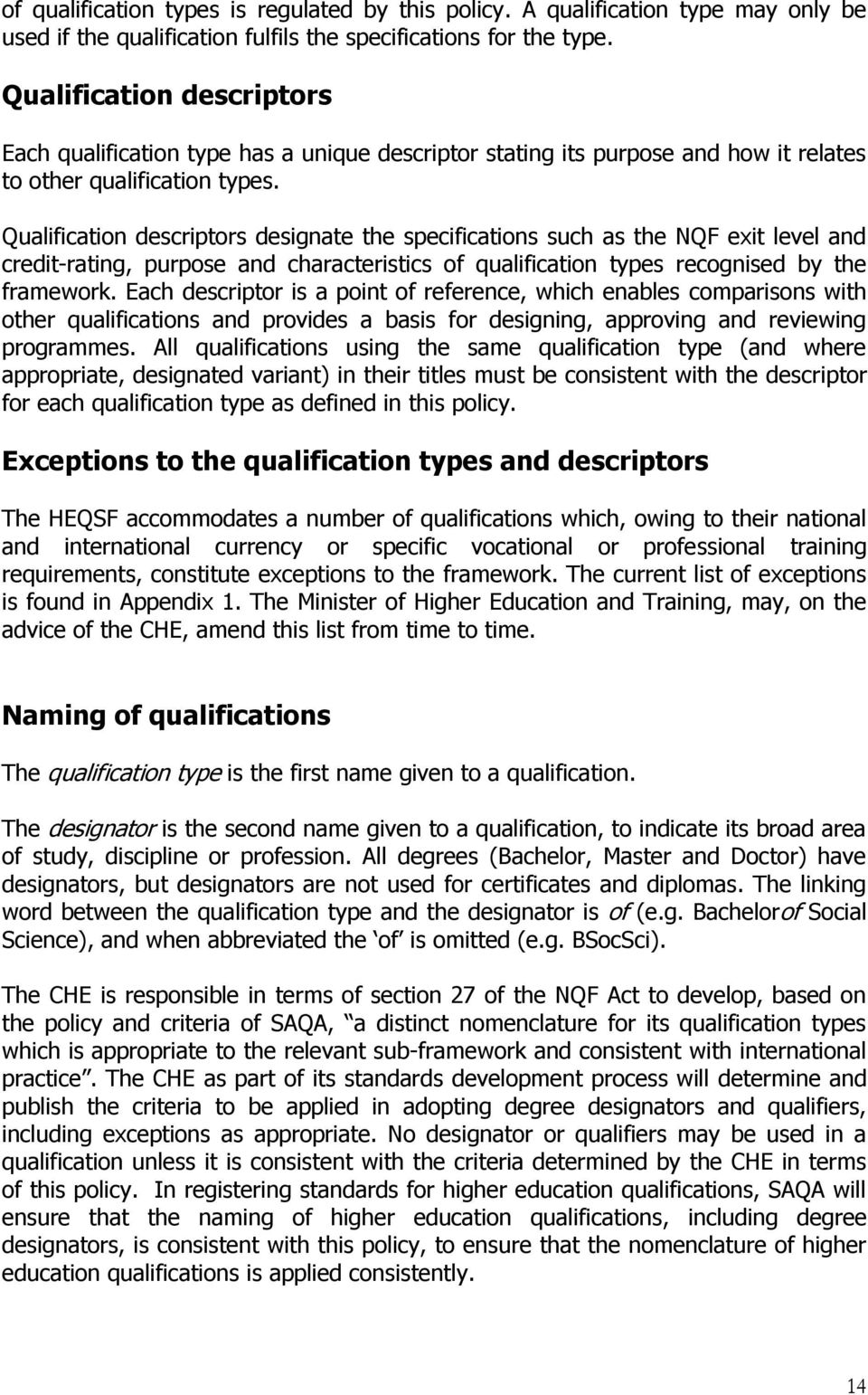 Qualification descriptors designate the specifications such as the NQF exit level and credit-rating, purpose and characteristics of qualification types recognised by the framework.