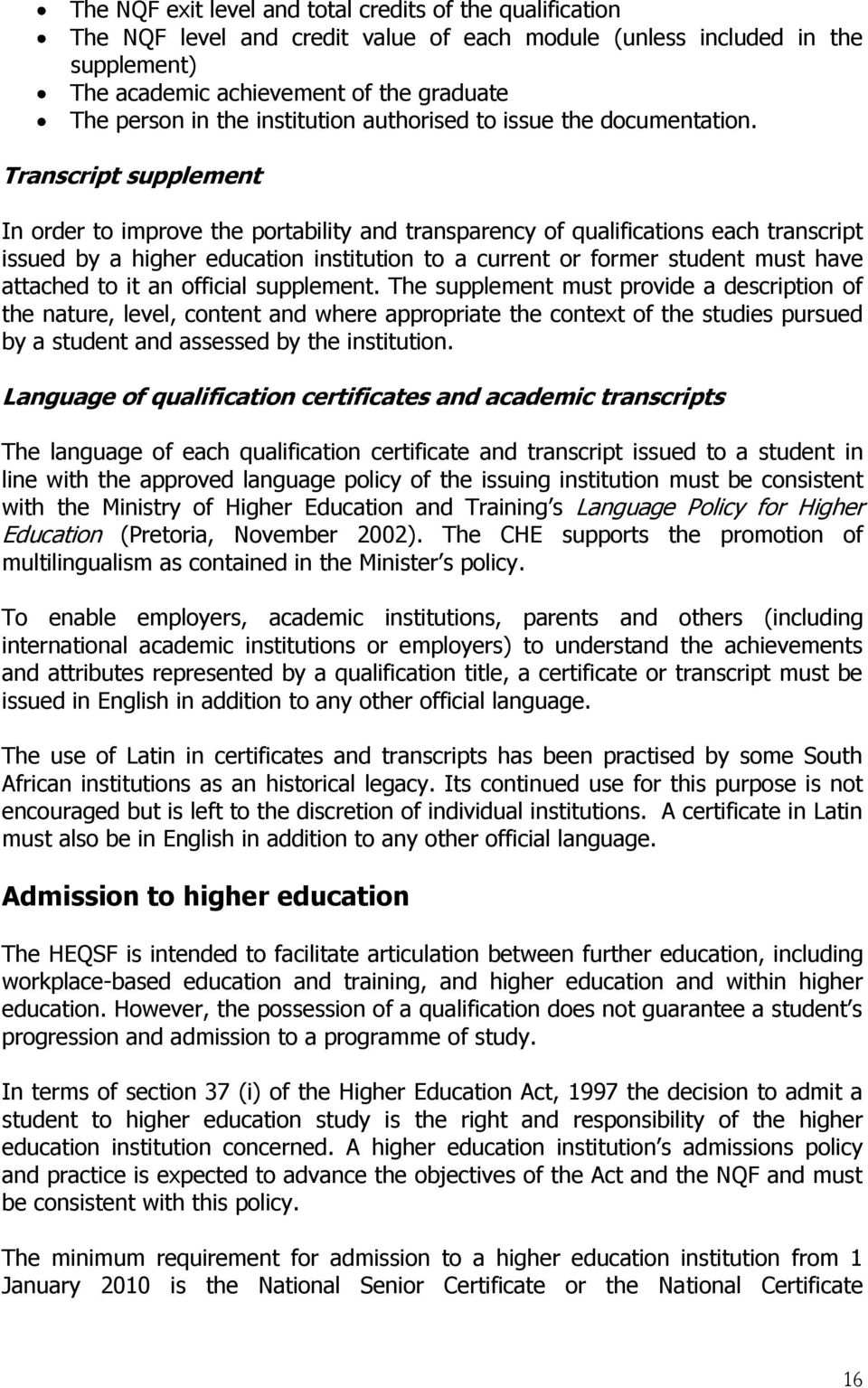 Transcript supplement In order to improve the portability and transparency of qualifications each transcript issued by a higher education institution to a current or former student must have attached