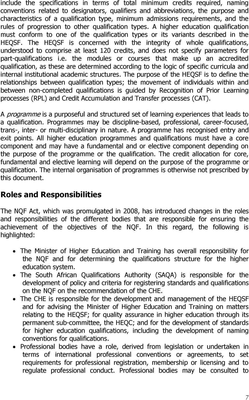 A higher education qualification must conform to one of the qualification types or its variants described in the HEQSF.