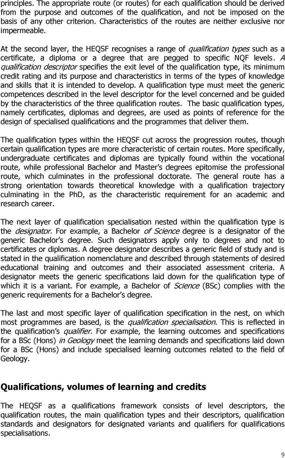 At the second layer, the HEQSF recognises a range of qualification types such as a certificate, a diploma or a degree that are pegged to specific NQF levels.