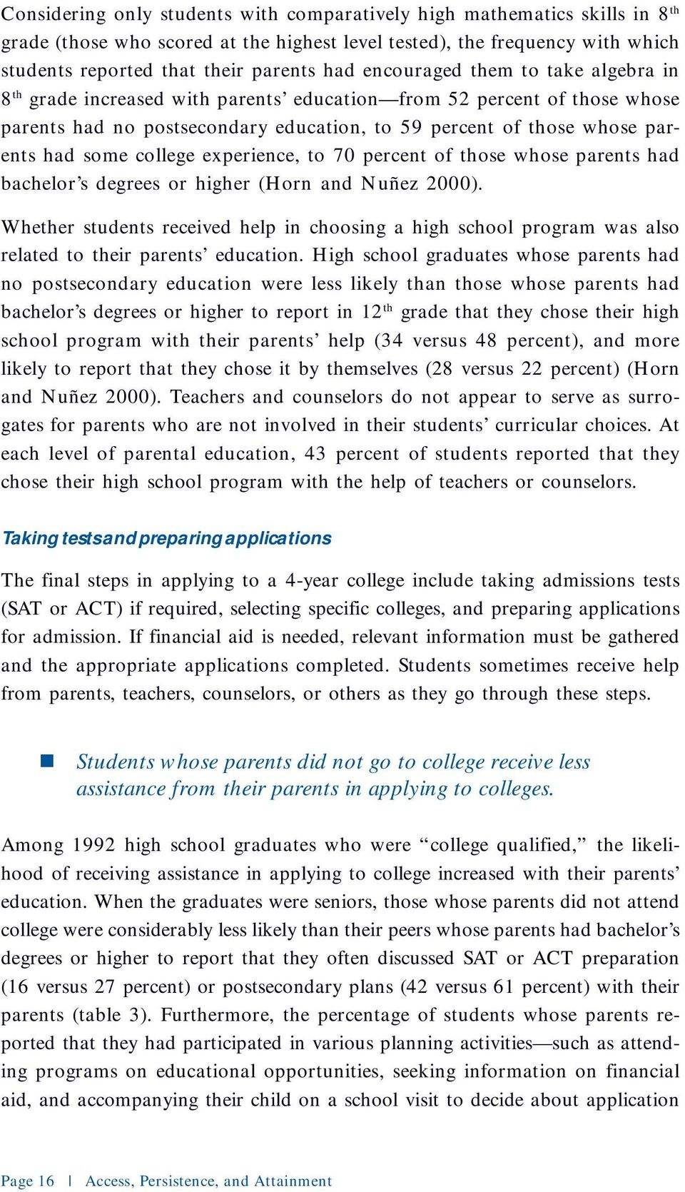college experience, to 70 percent of those whose parents had bachelor s degrees or higher (Horn and Nuñez 2000).