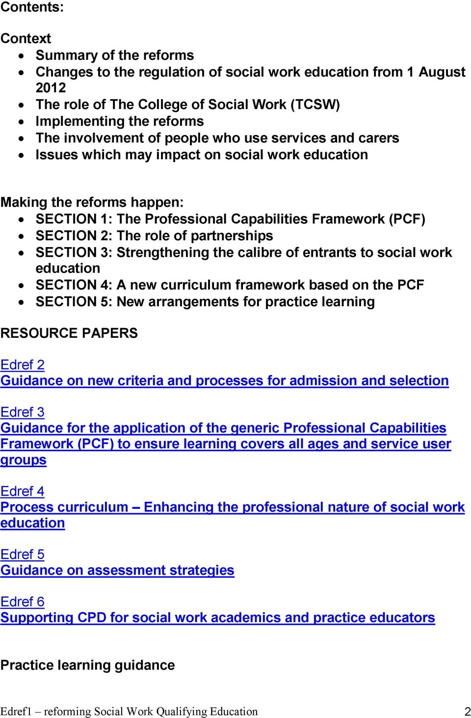 partnerships SECTION 3: Strengthening the calibre of entrants to social work education SECTION 4: A new curriculum framework based on the PCF SECTION 5: New arrangements for practice learning