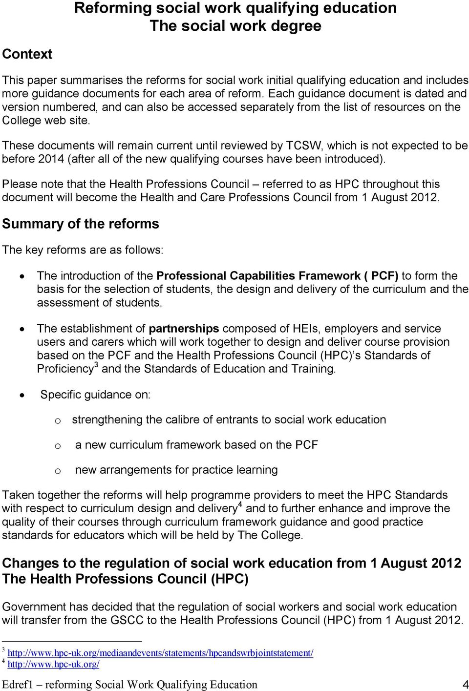 These documents will remain current until reviewed by TCSW, which is not expected to be before 2014 (after all of the new qualifying courses have been introduced).