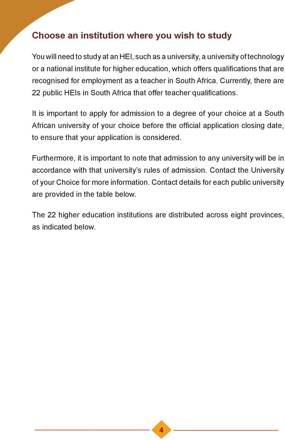 It is important to apply for admission to a degree of your choice at a South African university of your choice before the official application closing date, to ensure that your application is