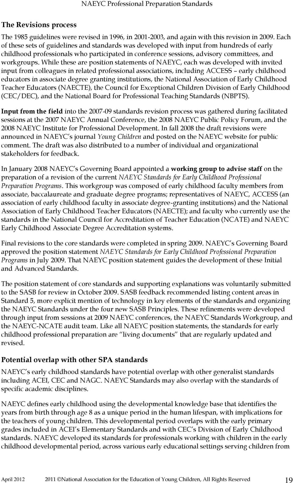 While these are position statements of NAEYC, each was developed with invited input from colleagues in related professional associations, including ACCESS early childhood educators in associate