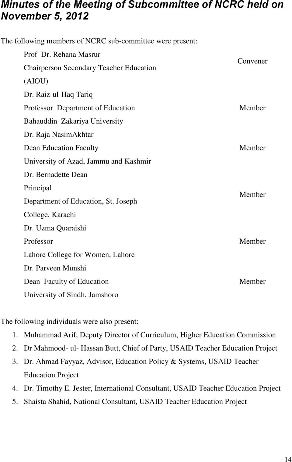 Raja NasimAkhtar Dean Education Faculty University of Azad, Jammu and Kashmir Dr. Bernadette Dean Principal Department of Education, St. Joseph College, Karachi Dr.