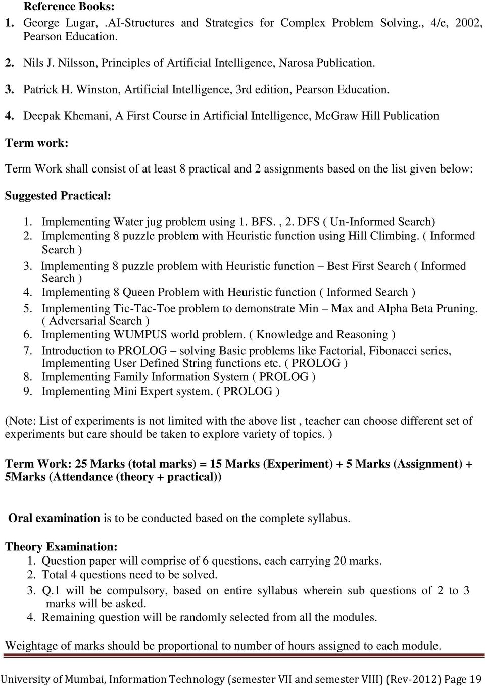 Deepak Khemani, A First Course in Artificial Intelligence, McGraw Hill Publication Term work: Term Work shall consist of at least 8 practical and 2 assignments based on the list given below: