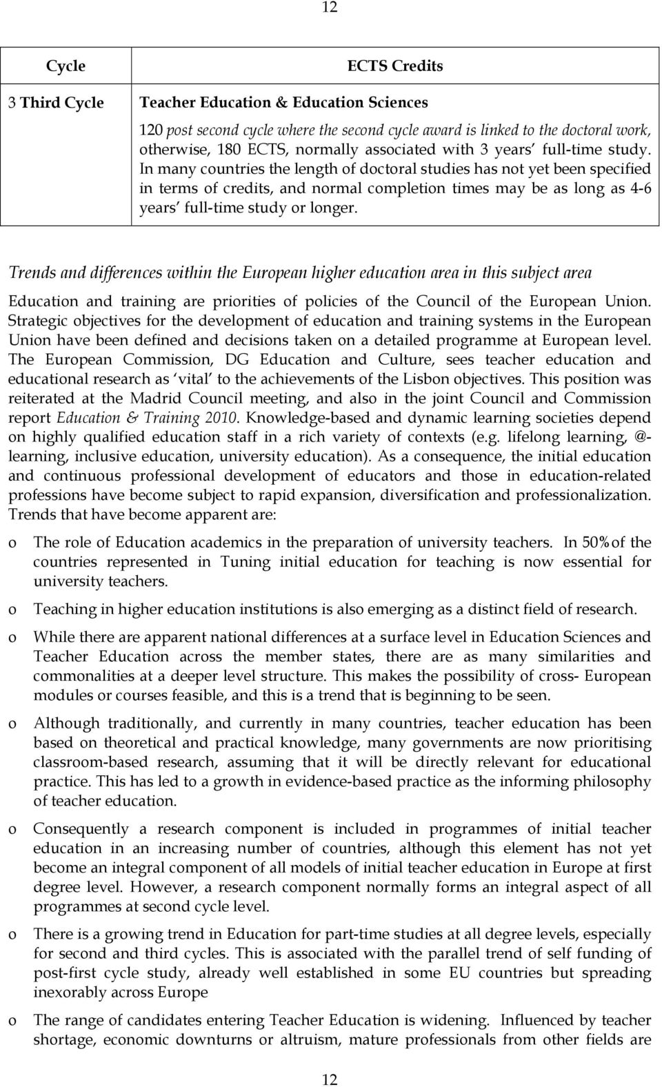 Trends and differences within the Eurpean higher educatin area in this subject area Educatin and training are pririties f plicies f the Cuncil f the Eurpean Unin.