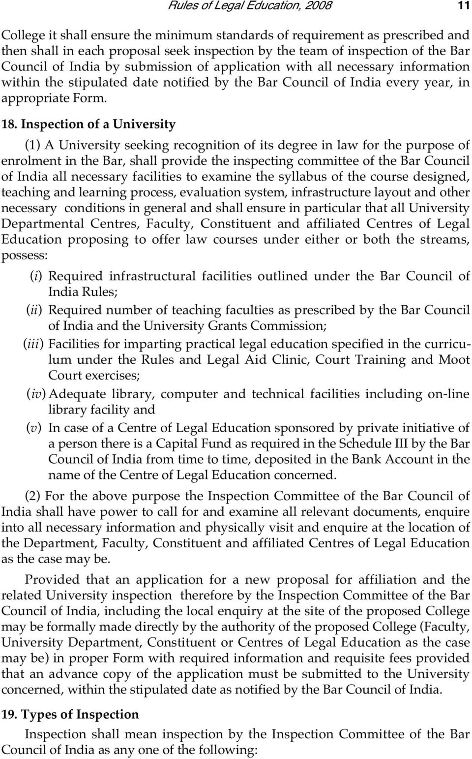 Inspection of a University (1) A University seeking recognition of its degree in law for the purpose of enrolment in the Bar, shall provide the inspecting committee of the Bar Council of India all