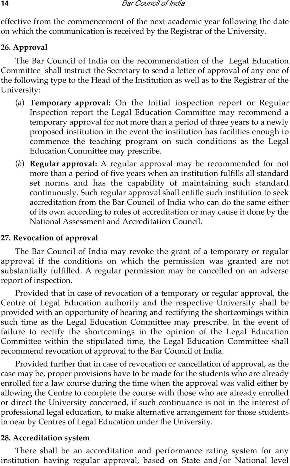 Institution as well as to the Registrar of the University: (a) Temporary approval: On the Initial inspection report or Regular Inspection report the Legal Education Committee may recommend a