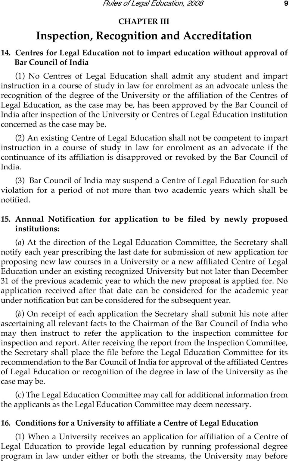 law for enrolment as an advocate unless the recognition of the degree of the University or the affiliation of the Centres of Legal Education, as the case may be, has been approved by the Bar Council