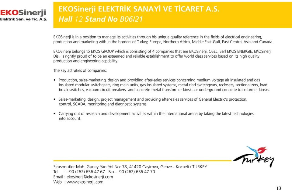 EKOSinerji belongs to EKOS GROUP which is consisting of 4 companies that are EKOSinerji, OSEL, Sarl EKOS ENERGIE, EKOSinerji Dis.