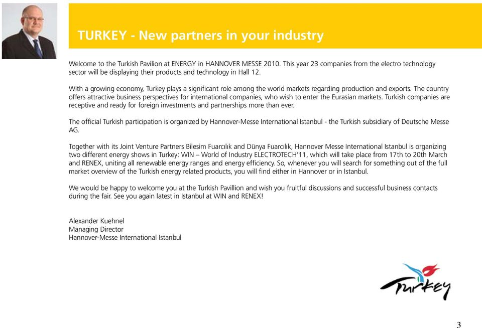 With a growing economy, Turkey plays a significant role among the world markets regarding production and exports.