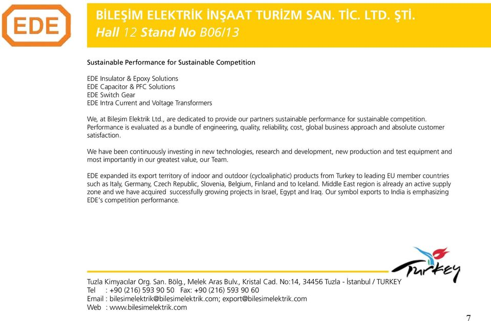 We, at Bileşim Elektrik Ltd., are dedicated to provide our partners sustainable performance for sustainable competition.