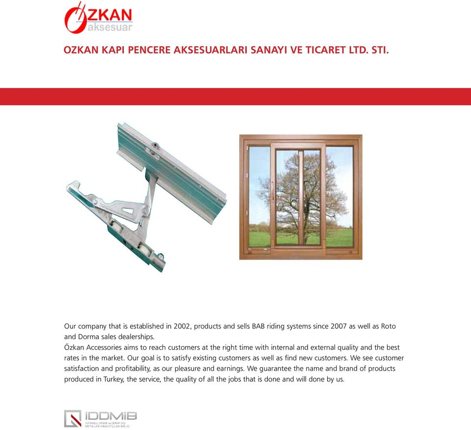 Özkan Accessories aims to reach customers at the right time with internal and external quality and the best rates in the market.