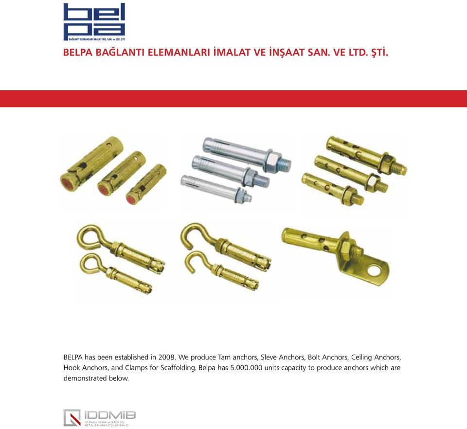 We produce Tam anchors, Sleve Anchors, Bolt Anchors, Ceiling Anchors,