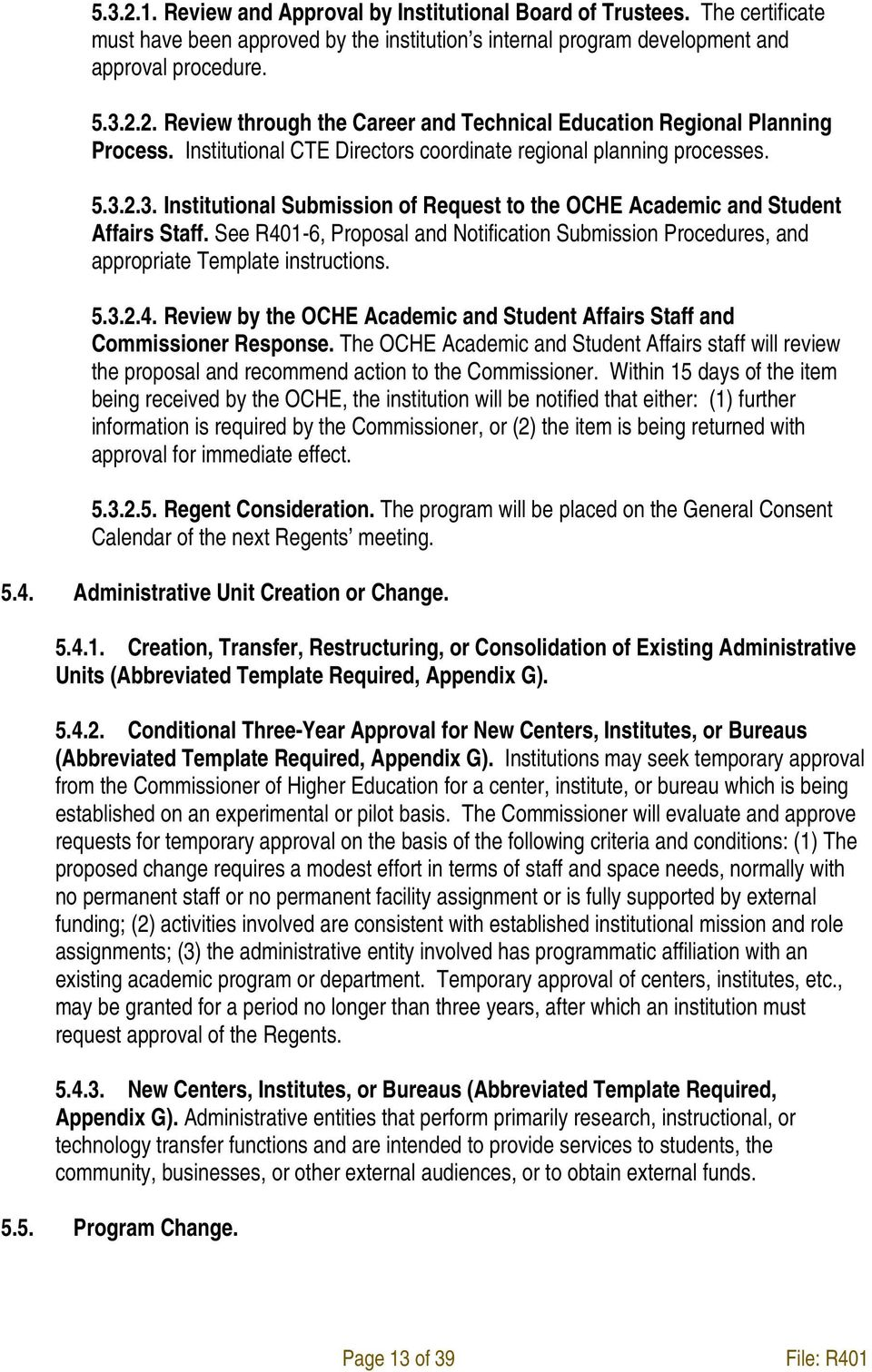 See R401-6, Proposal and Notification Submission Procedures, and appropriate Template instructions. 5.3.2.4. Review by the OCHE Academic and Student Affairs Staff and Commissioner Response.