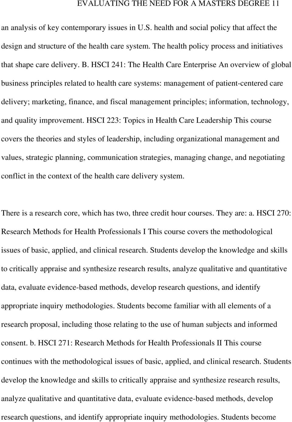 HSCI 241: The Health Care Enterprise An overview of global business principles related to health care systems: management of patient-centered care delivery; marketing, finance, and fiscal management