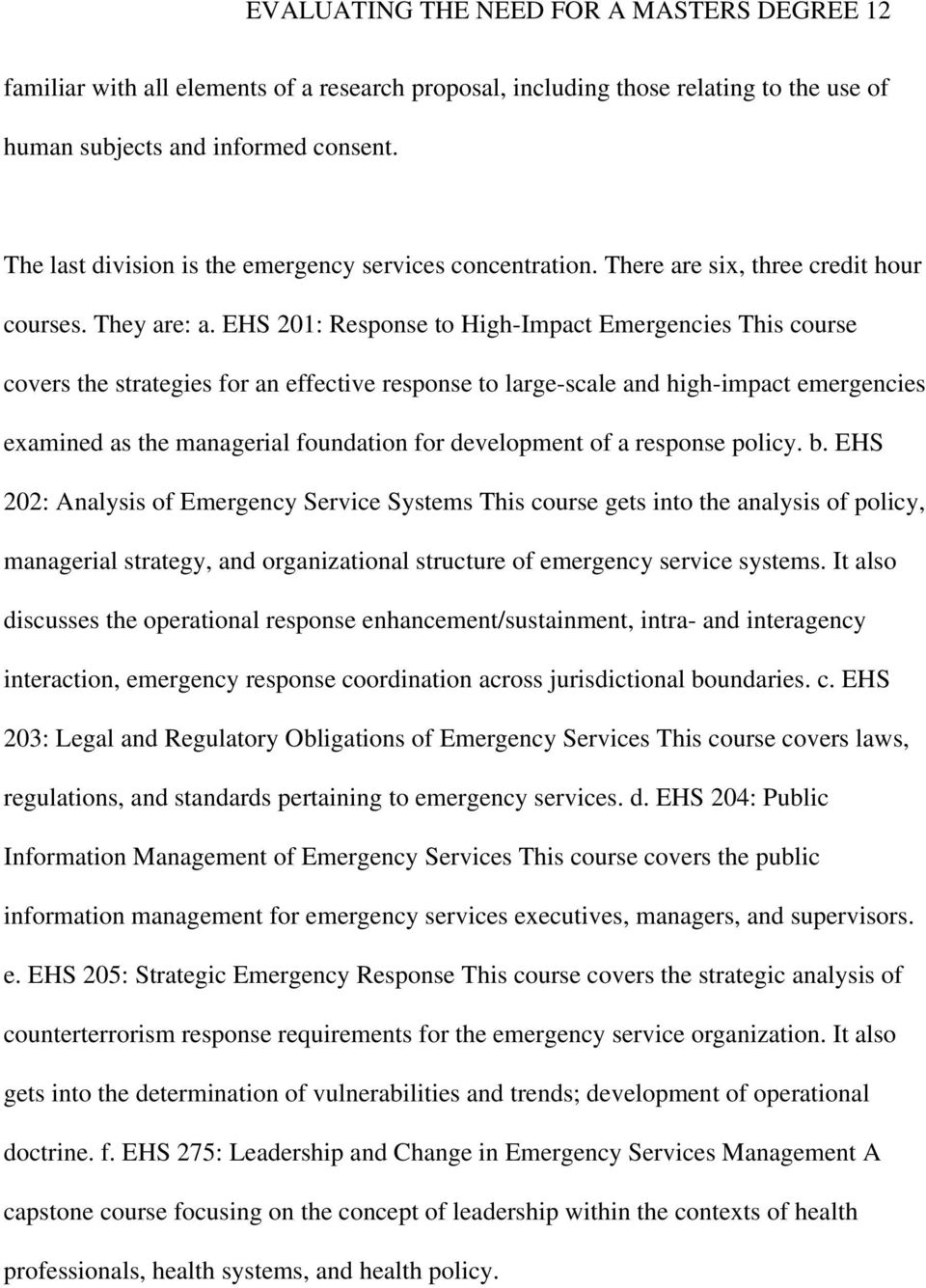 EHS 201: Response to High-Impact Emergencies This course covers the strategies for an effective response to large-scale and high-impact emergencies examined as the managerial foundation for