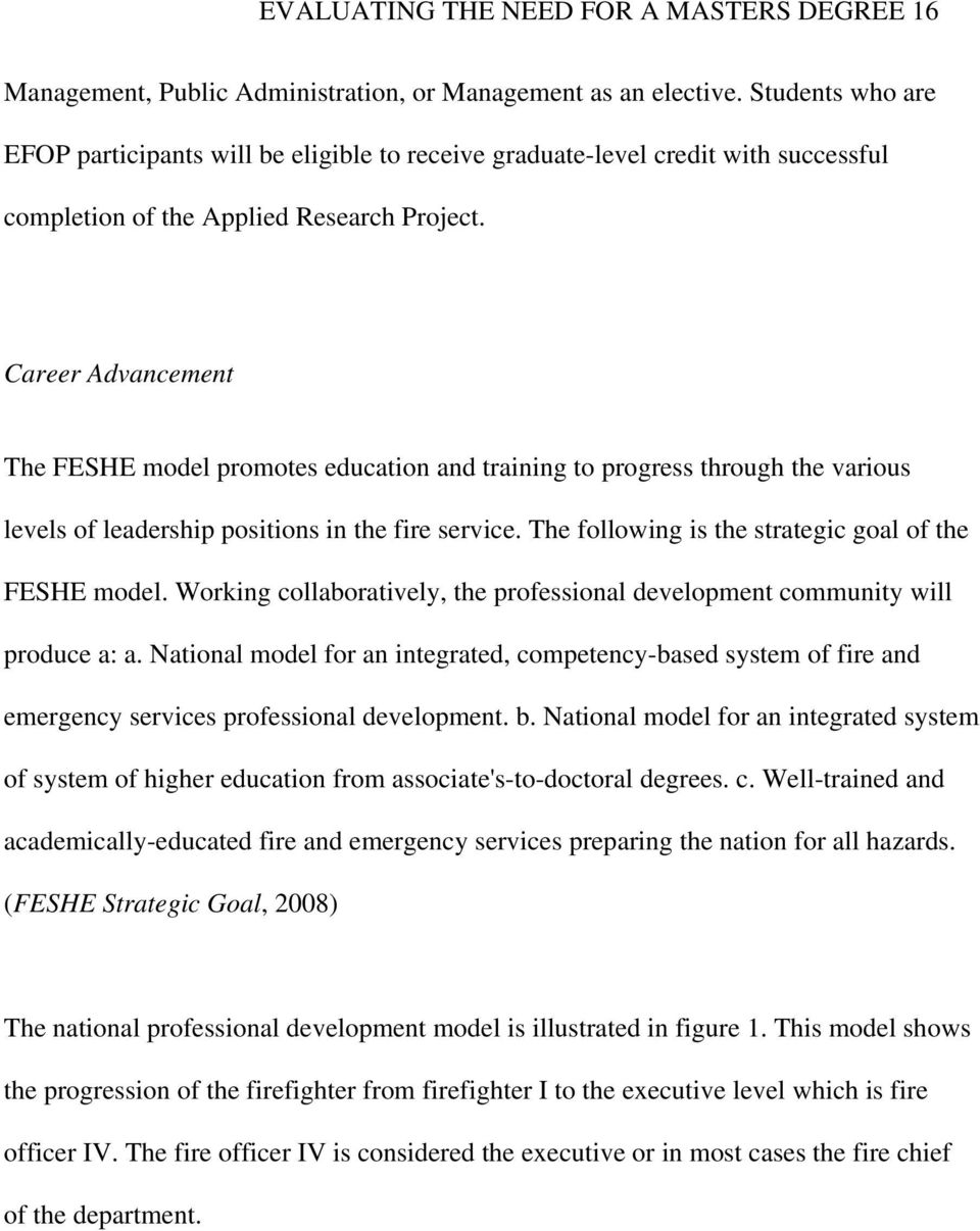 Career Advancement The FESHE model promotes education and training to progress through the various levels of leadership positions in the fire service.