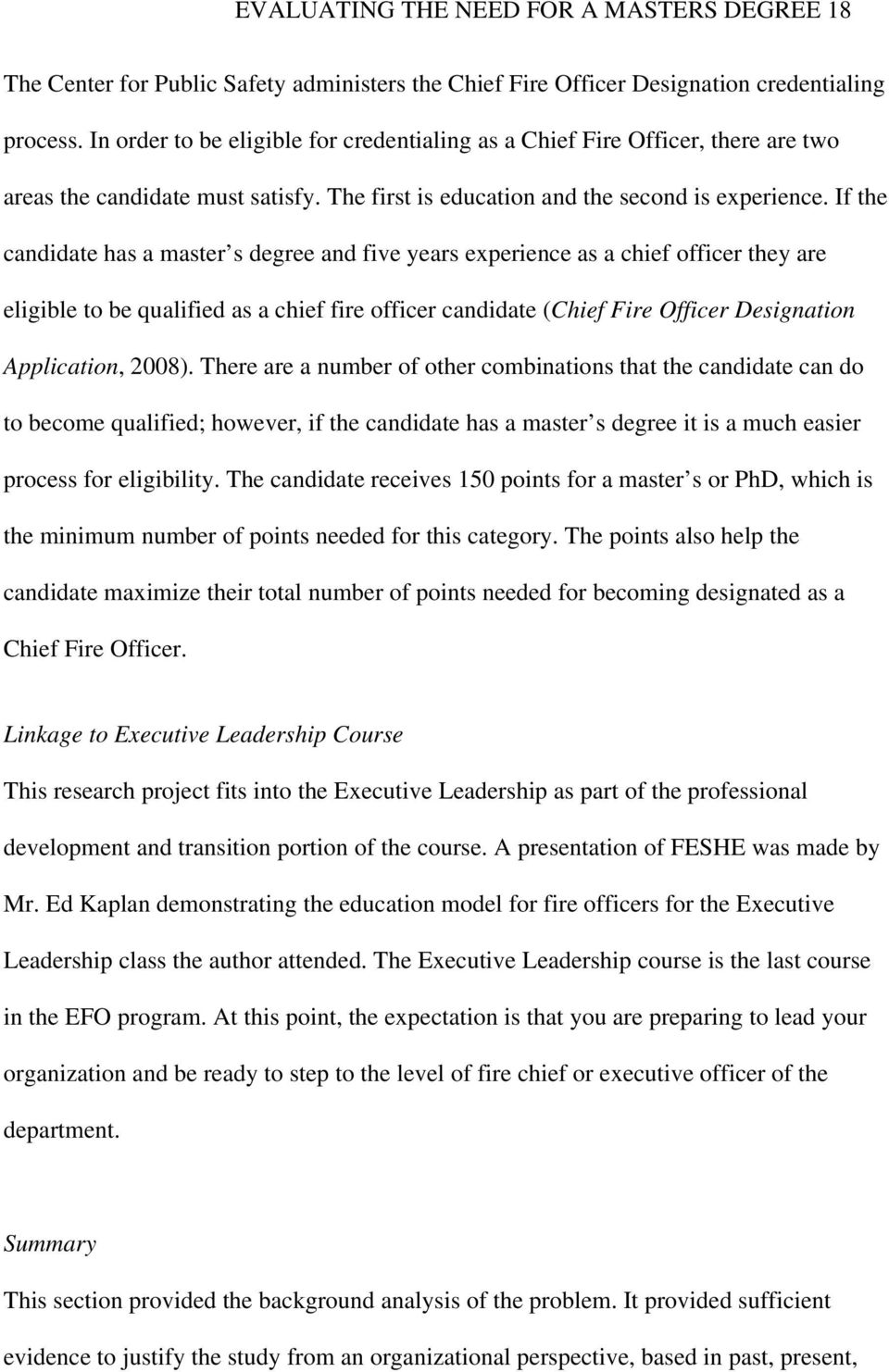 If the candidate has a master s degree and five years experience as a chief officer they are eligible to be qualified as a chief fire officer candidate (Chief Fire Officer Designation Application,