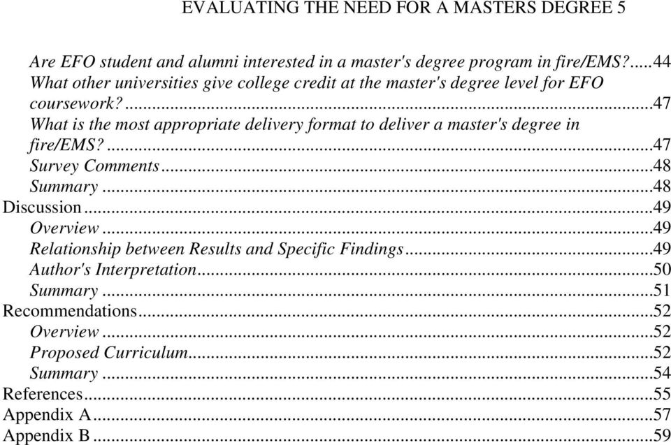 ...47 What is the most appropriate delivery format to deliver a master's degree in fire/ems?...47 Survey Comments...48 Summary...48 Discussion.