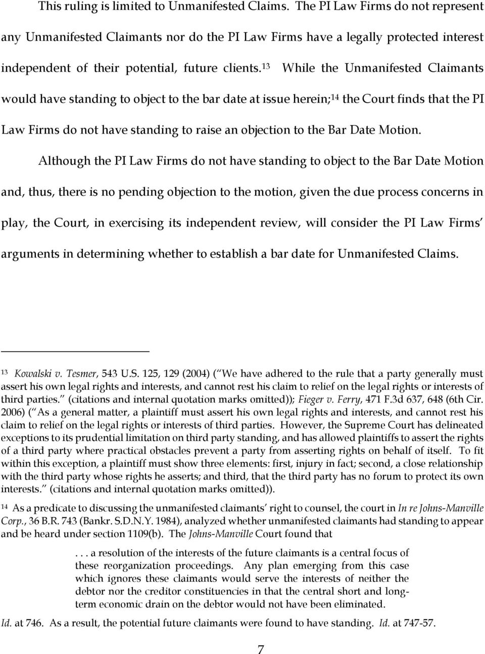 13 While the Unmanifested Claimants would have standing to object to the bar date at issue herein; 14 the Court finds that the PI Law Firms do not have standing to raise an objection to the Bar Date