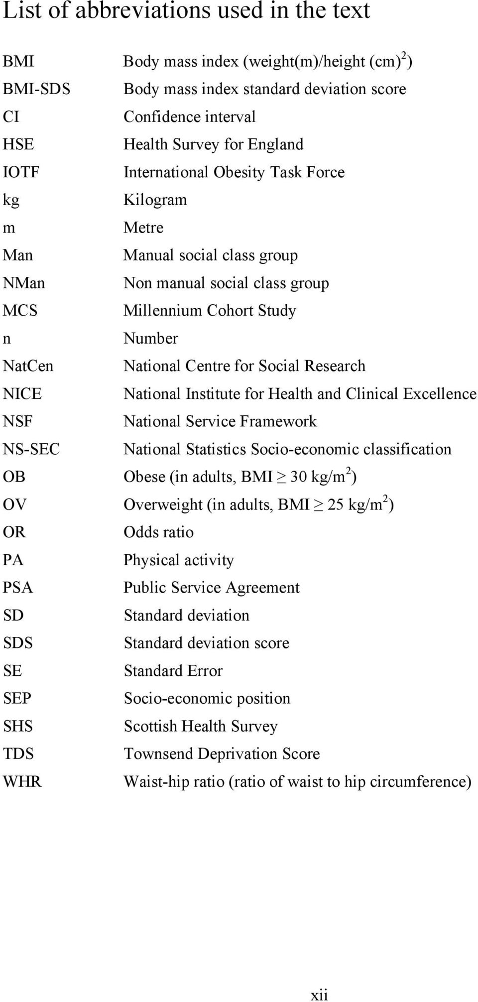 NICE National Institute for Health and Clinical Excellence NSF National Service Framework NS-SEC National Statistics Socio-economic classification OB Obese (in adults, BMI 30 kg/m 2 ) OV Overweight