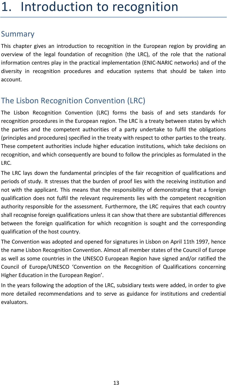 The Lisbon Recognition Convention (LRC) The Lisbon Recognition Convention (LRC) forms the basis of and sets standards for recognition procedures in the European region.