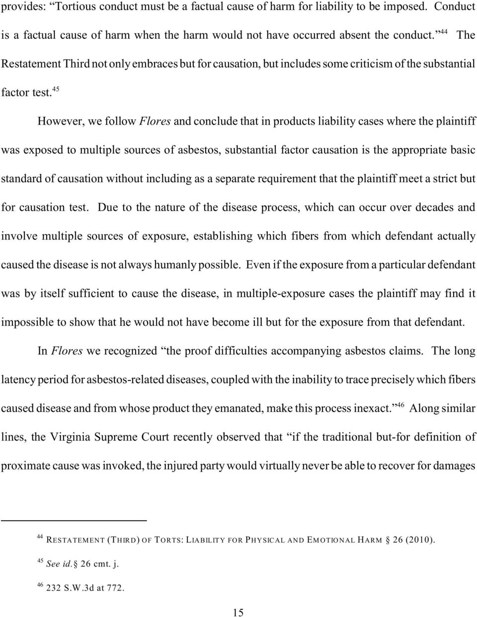45 However, we follow Flores and conclude that in products liability cases where the plaintiff was exposed to multiple sources of asbestos, substantial factor causation is the appropriate basic