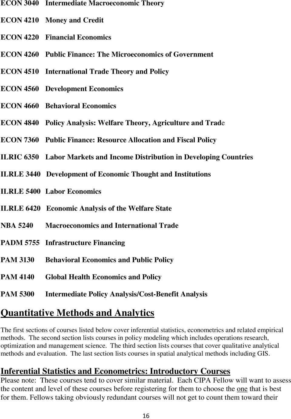 Policy ILRIC 6350 Labor Markets and Income Distribution in Developing Countries ILRLE 3440 Development of Economic Thought and Institutions ILRLE 5400 Labor Economics ILRLE 6420 Economic Analysis of