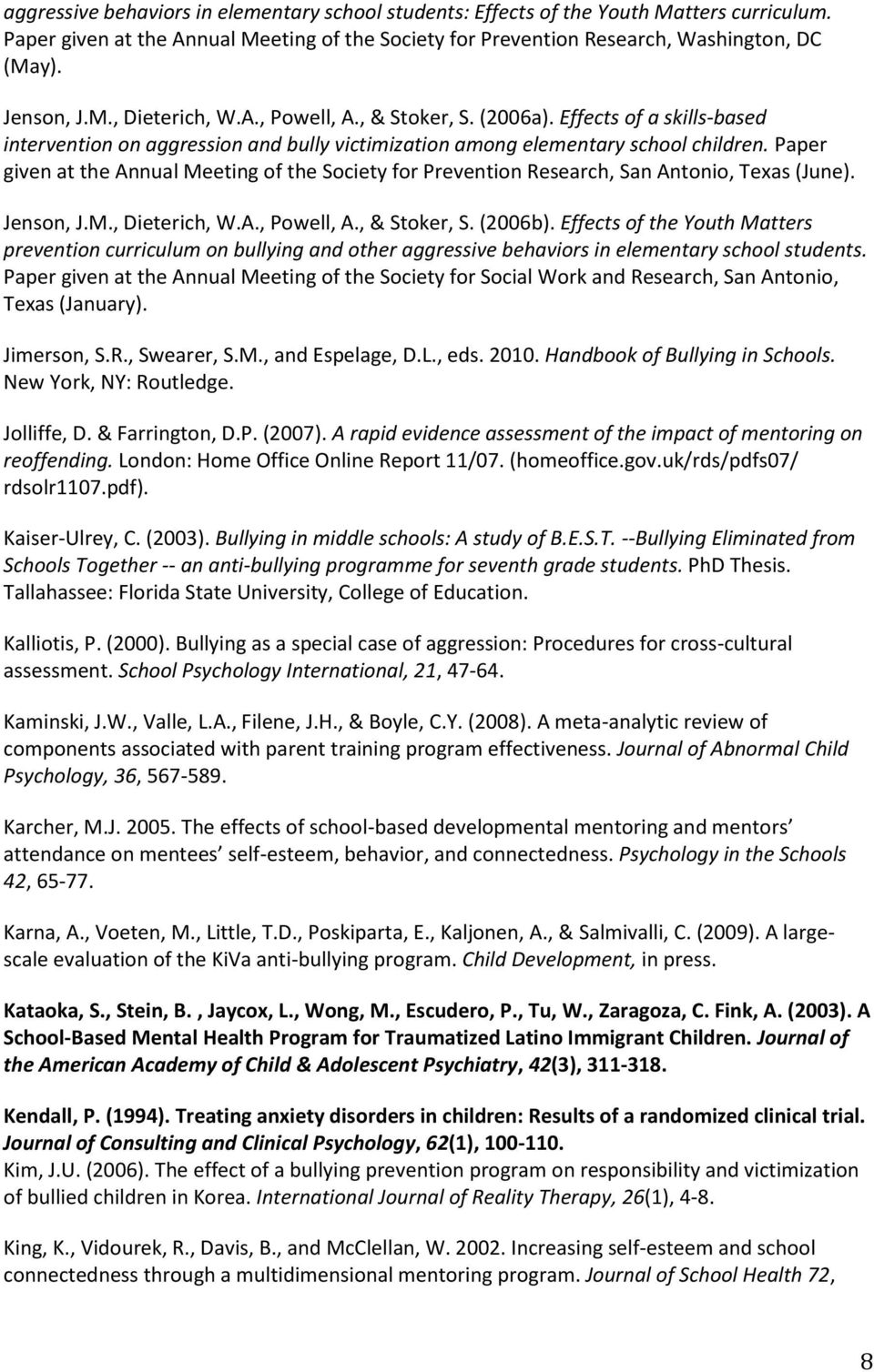 Paper given at the Annual Meeting of the Society for Prevention Research, San Antonio, Texas (June). Jenson, J.M., Dieterich, W.A., Powell, A., & Stoker, S. (2006b).
