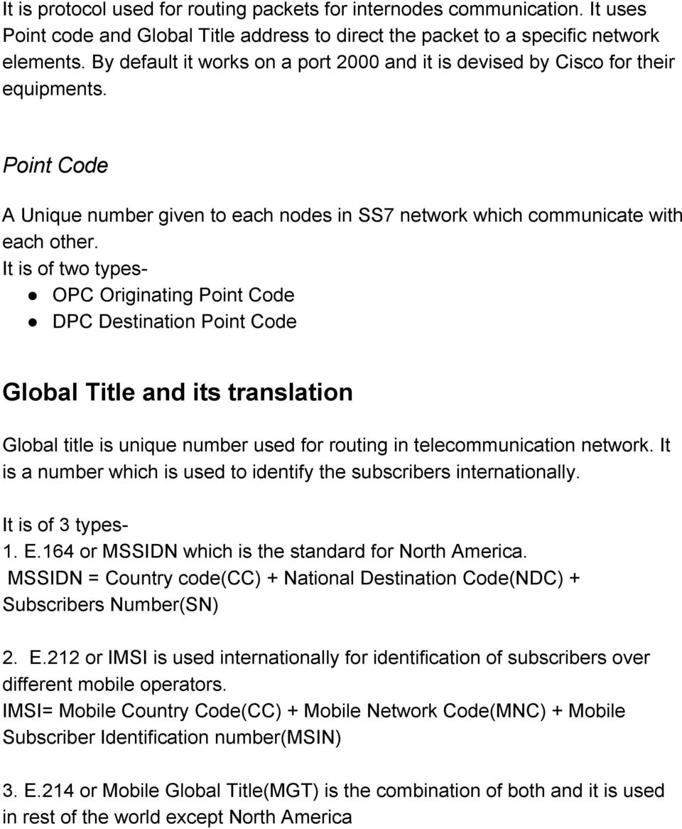 It is of two types OPC Originating Point Code DPC Destination Point Code Global Title and its translation Global title is unique number used for routing in telecommunication network.