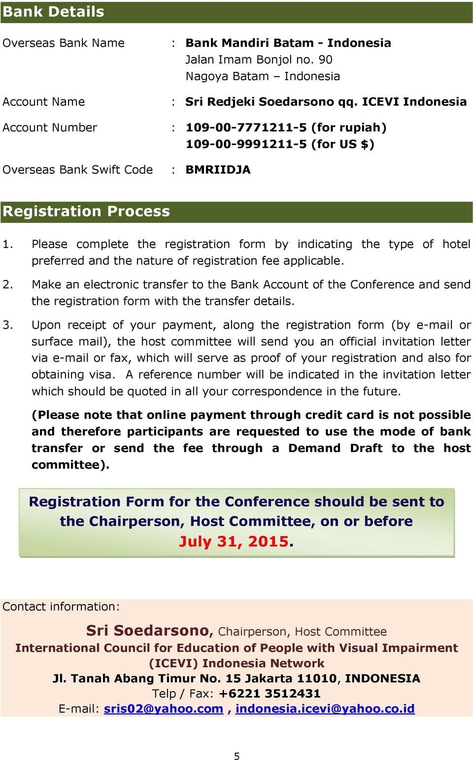 Please complete the registration form by indicating the type of hotel preferred and the nature of registration fee applicable. 2.