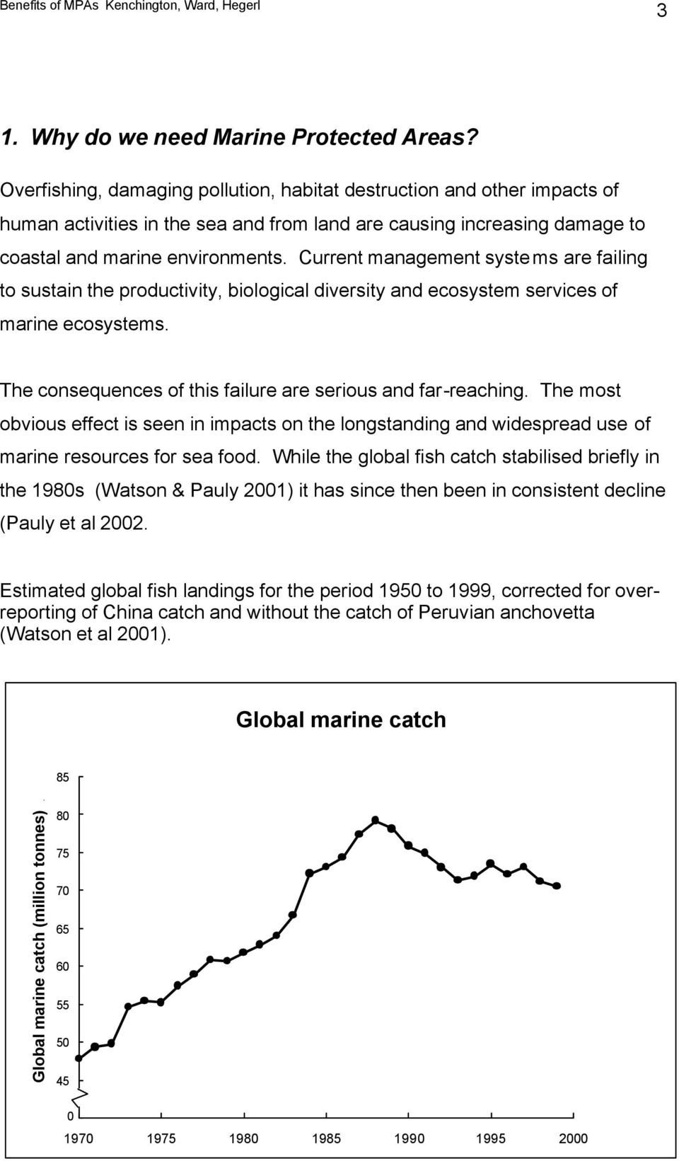 Current management systems are failing to sustain the productivity, biological diversity and ecosystem services of marine ecosystems. The consequences of this failure are serious and far-reaching.