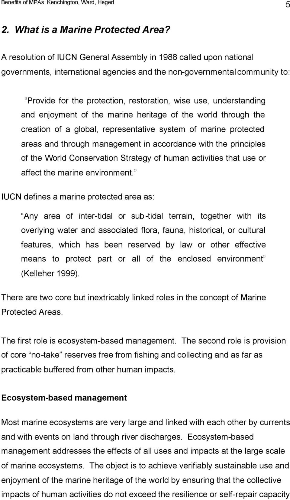 understanding and enjoyment of the marine heritage of the world through the creation of a global, representative system of marine protected areas and through management in accordance with the